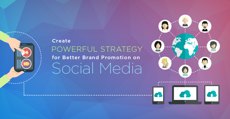 Social Media Marketing Strategy for Better Brand Promotion